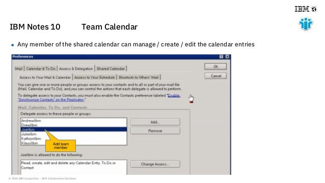 © 2018 IBM Corporation - IBM Collaboration Solutions IBM Notes 10 Team Calendar  Any member of the shared calendar can ma...