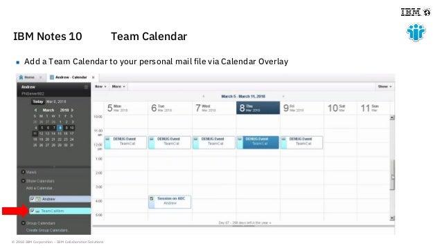 © 2018 IBM Corporation - IBM Collaboration Solutions IBM Notes 10 Team Calendar  Add a Team Calendar to your personal mai...