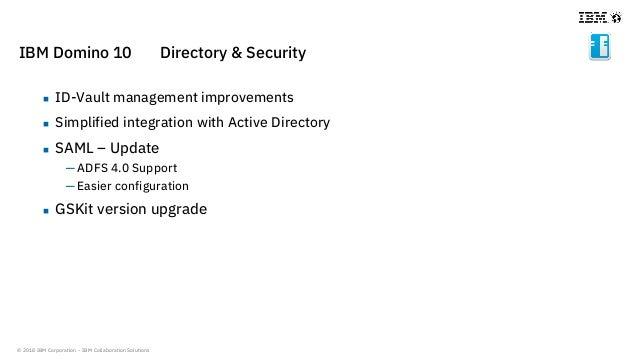 © 2018 IBM Corporation - IBM Collaboration Solutions IBM Domino 10 Directory & Security  ID-Vault management improvements...