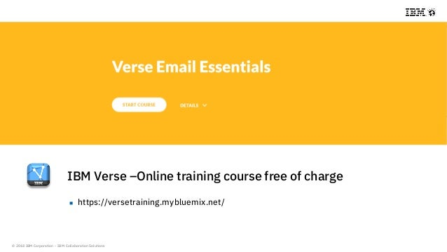 © 2018 IBM Corporation - IBM Collaboration Solutions IBM Verse –Online training course free of charge  https://versetrain...