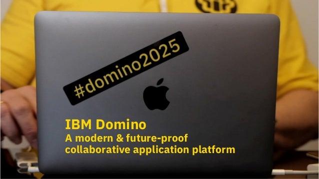 © 2018 IBM Corporation - IBM Collaboration Solutions IBM Domino A modern & future-proof collaborative application platform