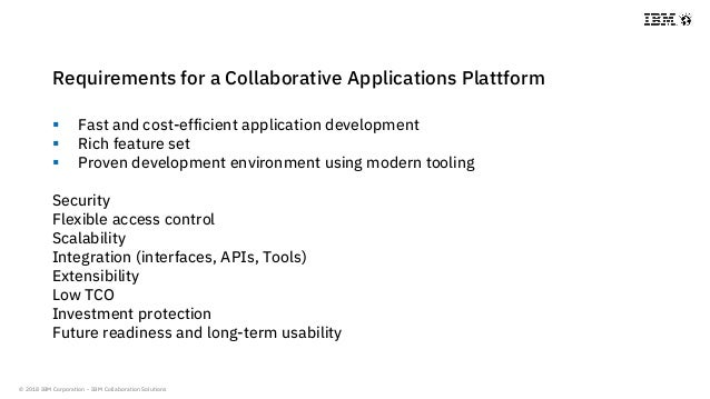 © 2018 IBM Corporation - IBM Collaboration Solutions Requirements for a Collaborative Applications Plattform  Fast and co...