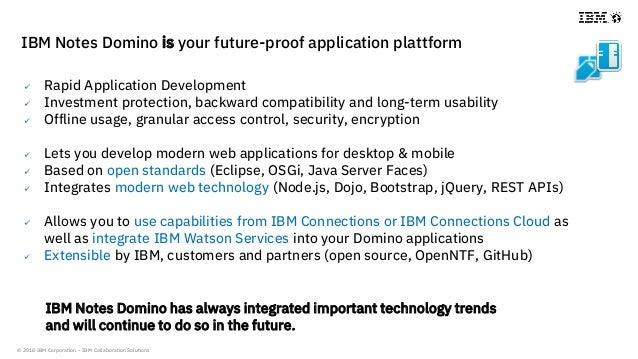 © 2018 IBM Corporation - IBM Collaboration Solutions  Rapid Application Development  Investment protection, backward com...