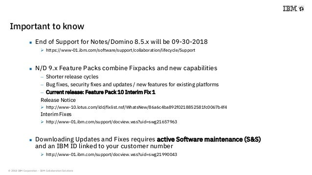 © 2018 IBM Corporation - IBM Collaboration Solutions Important to know  End of Support for Notes/Domino 8.5.x will be 09-...
