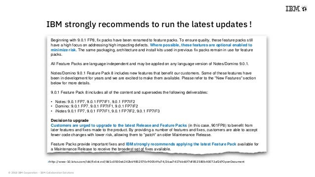 © 2018 IBM Corporation - IBM Collaboration Solutions IBM strongly recommends to run the latest updates ! http://www-10.lo...