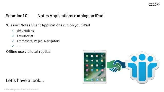 © 2018 IBM Corporation - IBM Collaboration Solutions 'Classic' Notes Client Applications run on your iPad  @Functions  L...