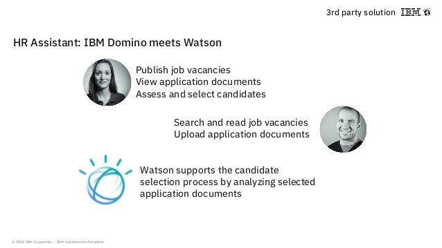 © 2018 IBM Corporation - IBM Collaboration Solutions HR Assistant: IBM Domino meets Watson Watson supports the candidate s...