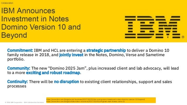 © 2018 IBM Corporation - IBM Collaboration Solutions Commitment: IBM and HCL are entering a strategic partnership to deliv...