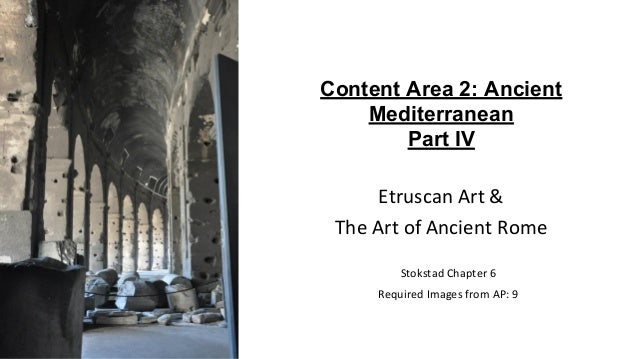 Content Area 2: Ancient Mediterranean Part IV Etruscan Art & The Art of Ancient Rome Stokstad Chapter 6 Required Images fr...