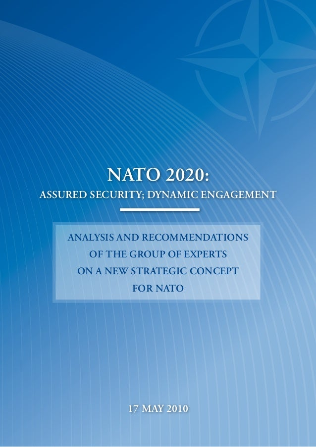 nato 2020:  assured security; dynamic engagement  analysis and recommendations  of the group of experts  on a new strategi...