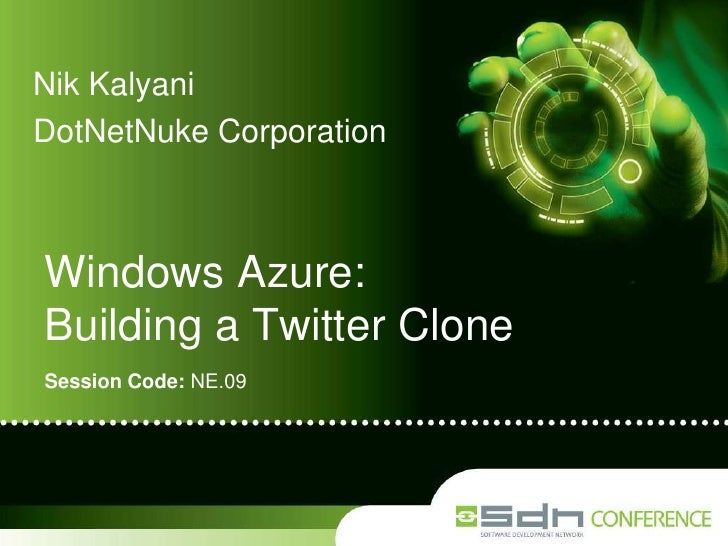 Nik Kalyani<br />DotNetNuke Corporation<br />Windows Azure: Building a Twitter Clone<br />Session Code: NE.09<br />