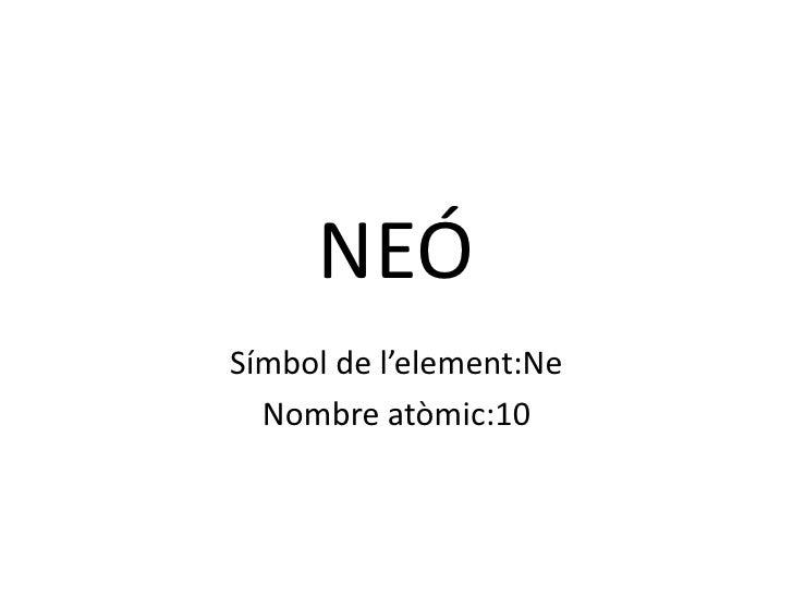 NEÓ<br />Símbol de l'element:Ne<br />Nombre atòmic:10<br />