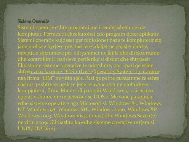 Sistemi Operativ Sistemi operativ eshte programi me i rendesishem ne nje kompjuter. Permes tij ekzekutohet cdo program tje...