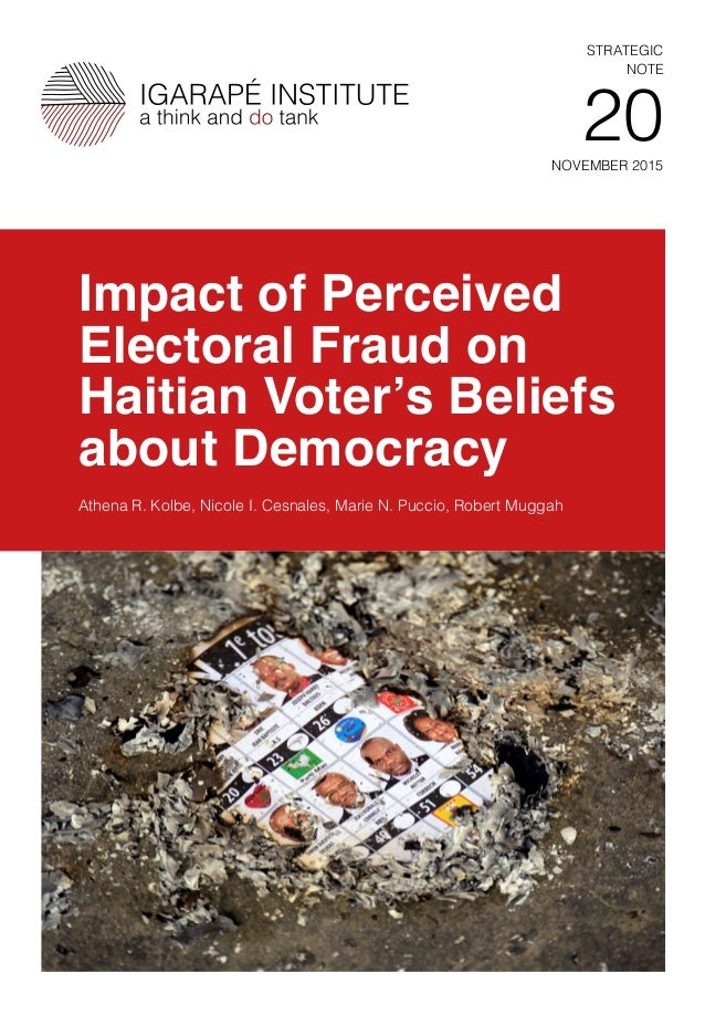 NOVEMBER 2015 STRATEGIC NOTE 20 Impact of Perceived Electoral Fraud on Haitian Voter's Beliefs about Democracy Athena R. K...