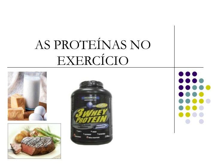 AS PROTEÍNAS NO   EXERCÍCIO