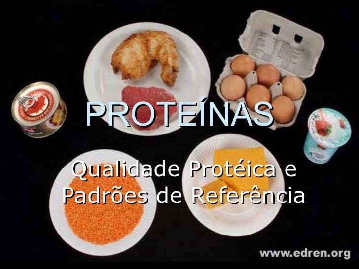 PROTEÍNAS Qualidade Protéica e Padrões de Referência