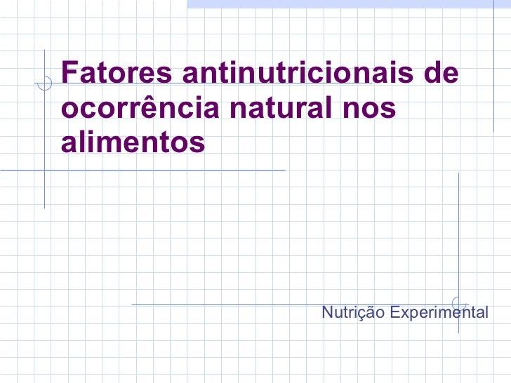 Fatores antinutricionais de ocorrência natural nos alimentos Nutrição Experimental