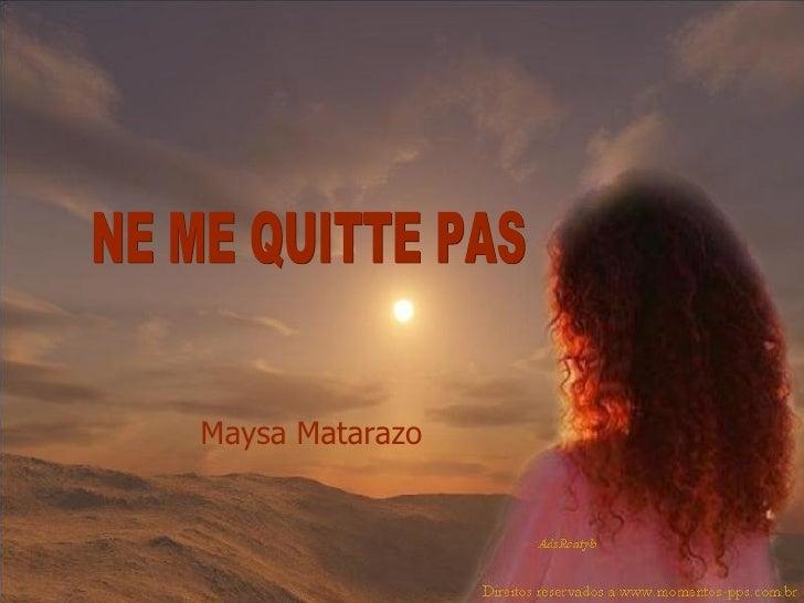 NE ME QUITTE PAS Maysa Matarazo