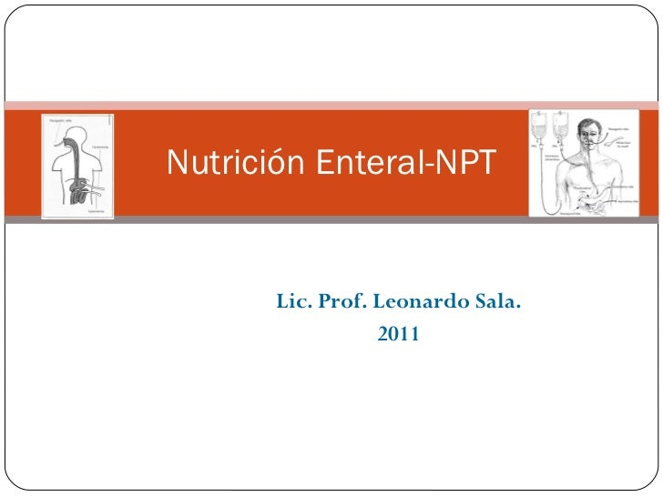Lic. Prof. Leonardo Sala. 2011 Nutrición Enteral-NPT
