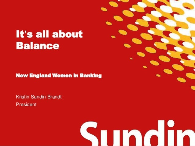 It's all about Balance New England Women in Banking  Kristin Sundin Brandt President