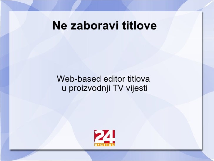 Ne zaboravi titlove Web-based editor titlova  u proizvodnji TV vijesti