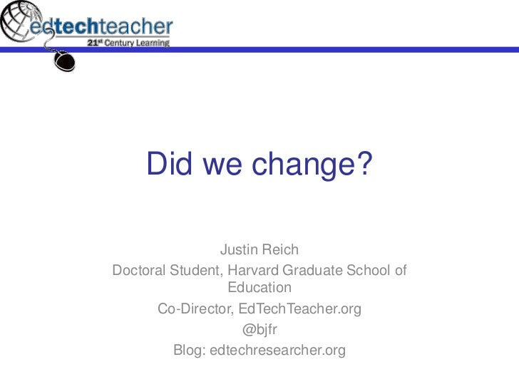 Did we change?                Justin ReichDoctoral Student, Harvard Graduate School of                  Education      Co-...