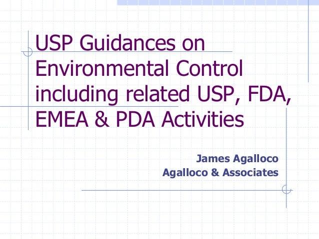 USP Guidances on Environmental Control including related USP, FDA, EMEA & PDA Activities James Agalloco Agalloco & Associa...