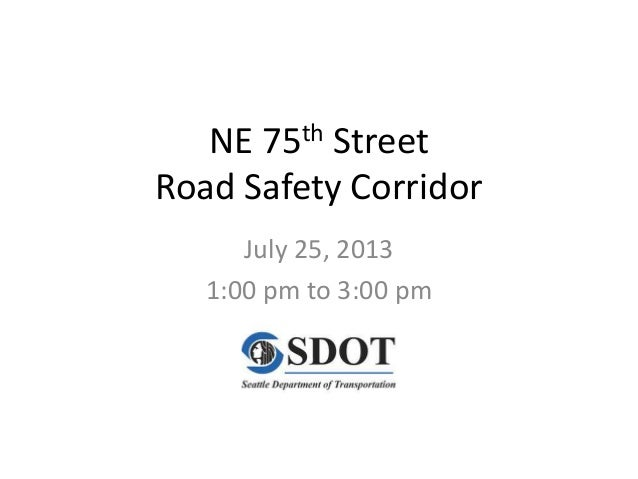 NE 75th Street Road Safety Corridor July 25, 2013 1:00 pm to 3:00 pm