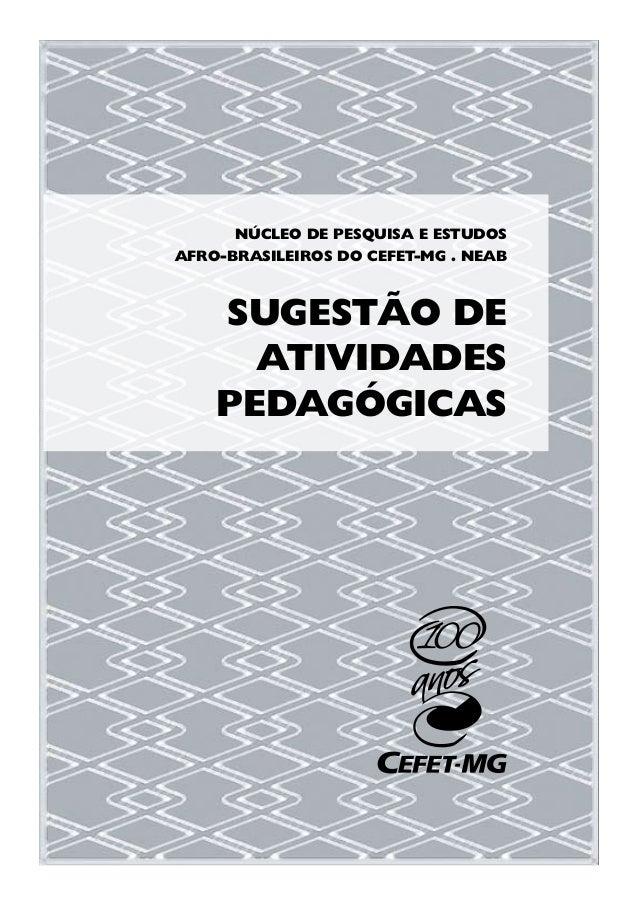 NÚCLEO DE PESQUISA E ESTUDOS AFRO-BRASILEIROS DO CEFET-MG . NEAB SUGESTÃO DE ATIVIDADES PEDAGÓGICAS