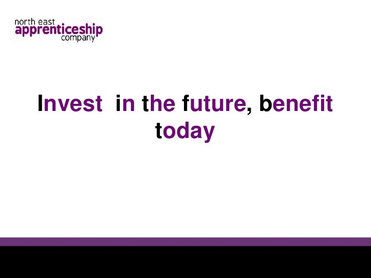Invest  in the future, benefit today<br />