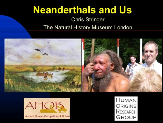 Neanderthals and Us Chris Stringer The Natural History Museum London