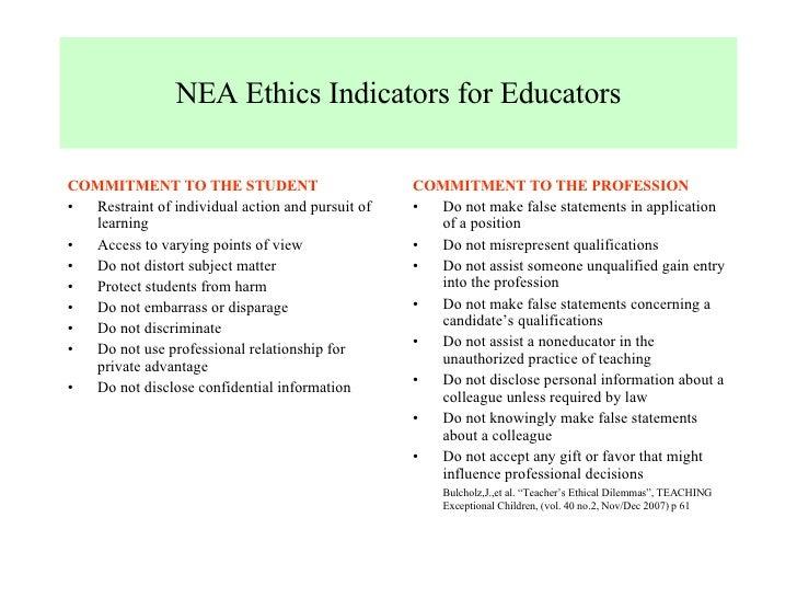 NEA Ethics Indicators for Educators <ul><li>COMMITMENT TO THE STUDENT </li></ul><ul><li>Restraint of individual action and...