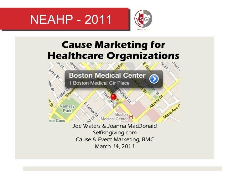 NEAHP - 2011 Cause Marketing for  Healthcare Organizations  Joe Waters & Joanna MacDonald Selfishgiving.com Cause & Event ...