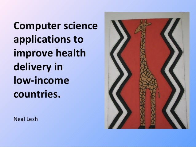 Neal Lesh Computer science applications to improve health delivery in low-income countries.