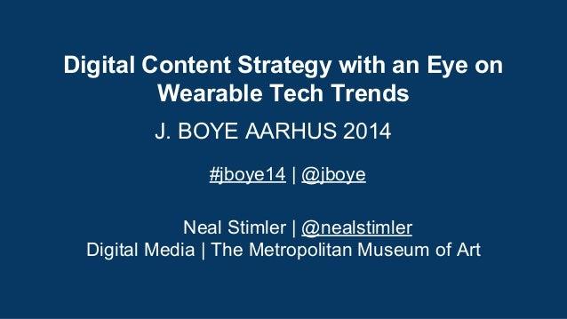 Digital Content Strategy with an Eye on  Wearable Tech Trends  J. BOYE AARHUS 2014  #jboye14 | @jboye  Neal Stimler | @nea...