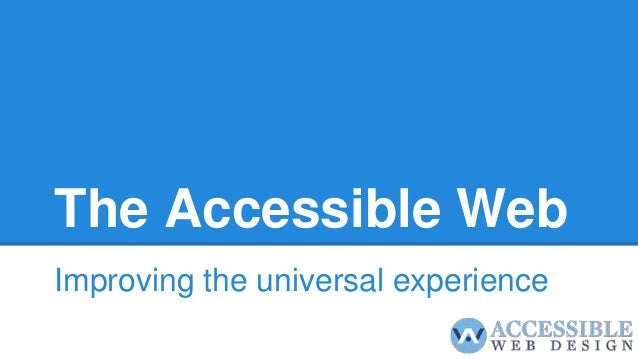 The Accessible Web Improving the universal experience