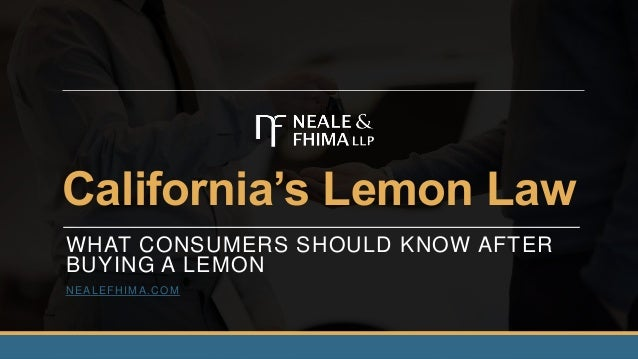 California's Lemon Law WHAT CONSUMERS SHOULD KNOW AFTER BUYING A LEMON NEALEFHIMA.COM