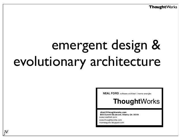 ThoughtWorks  emergent design & evolutionary architecture NEAL FORD  software architect / meme wrangler  ThoughtWorks nfor...