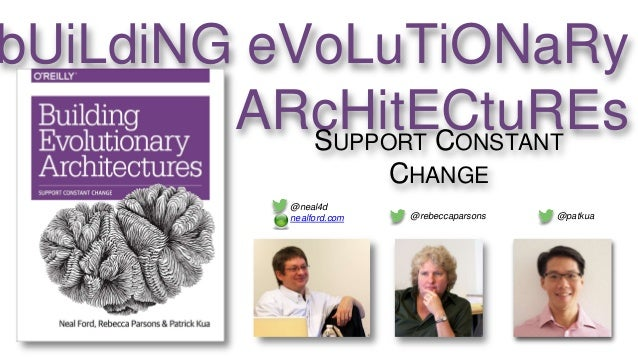 bUiLdiNG eVoLuTiONaRy ARcHitECtuREsSUPPORT CONSTANT CHANGE @neal4d nealford.com @patkua@rebeccaparsons