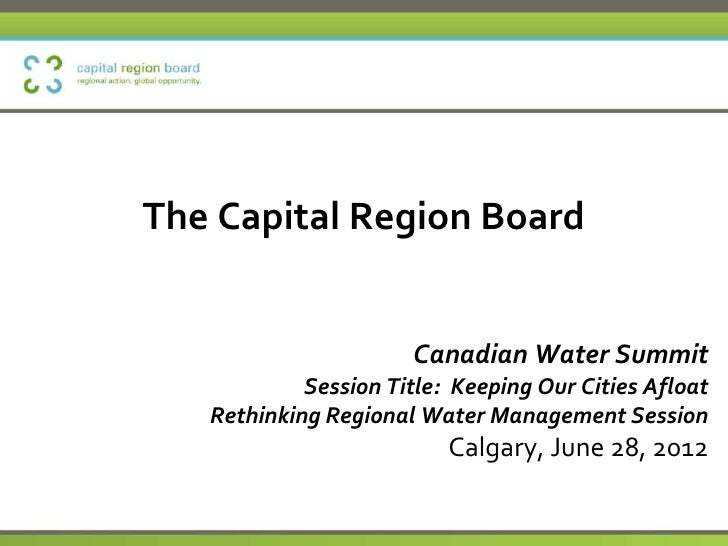 The Capital Region Board                      Canadian Water Summit            Session Title: Keeping Our Cities Afloat   ...
