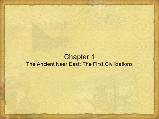 Chapter 1The Ancient Near East: The First Civilizations