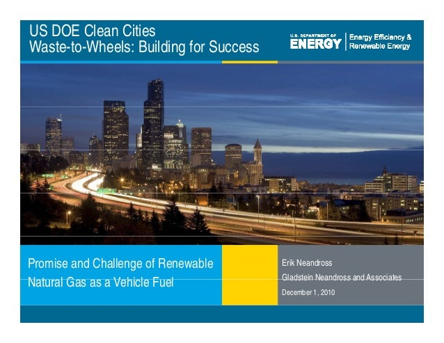 US DOE Clean Cities Waste-to-Wheels: Building for Success Erik Neandross Gladstein Neandross and Associates Promise and Ch...