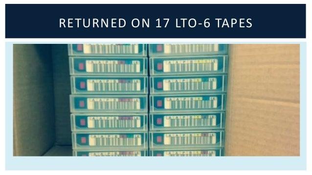 RETURNED ON 17 LTO-6 TAPES