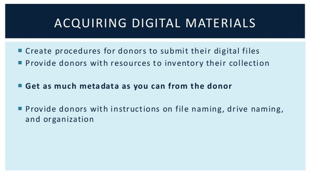 ACQUIRING DIGITAL MATERIALS   Create procedures for donors to submit their digital files   Provide donors with resources...