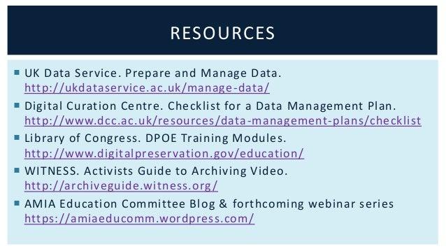 RESOURCES   UK Data Service. Prepare and Manage Data.  http://ukdataservice.ac.uk/manage-data/   Digital Curation Centre...