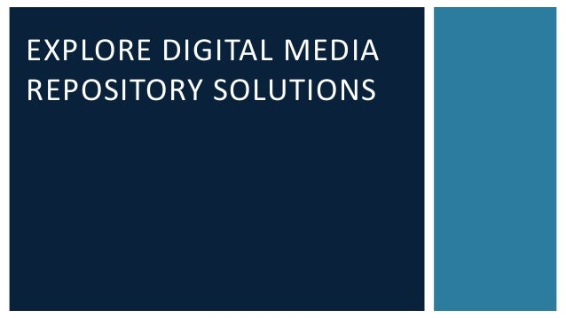 EXPLORE DIGITAL MEDIA  REPOSITORY SOLUTIONS