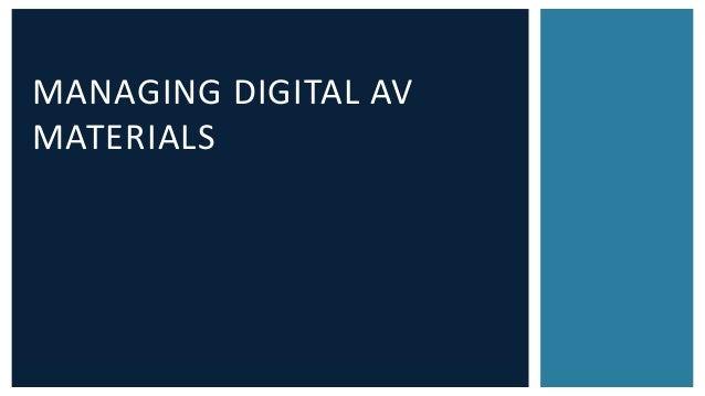 MANAGING DIGITAL AV  MATERIALS
