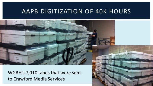 AAPB DIGITIZATION OF 40K HOURS  WGBH's 7,010 tapes that were sent  to Crawford Media Services
