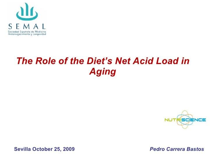 The Role of the Diet's Net Acid Load in Aging Pedro Carrera Bastos Sevilla October 25, 2009