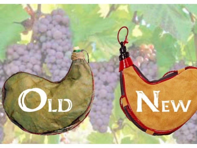 hr is like new wine in an old bottle discuss New wine in old wineskins (luke 5:33 and no one pours new wine into old skin, is translated by the kjv as bottle which gives us images of glass wine bottles.